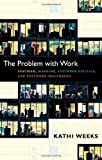 img - for The Problem with Work: Feminism, Marxism, Antiwork Politics, and Postwork Imaginaries (a John Hope Franklin Center Book) book / textbook / text book