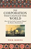 img - for The Corporation that Changed the World: How the East India Company Shaped the Modern Multi [Paperback] [2006] (Author) Nick Robins book / textbook / text book