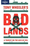 Tony Wheeler's Bad Lands (Lonely Planet Travel Literature)