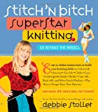 Stitch 'n Bitch Superstar Knitting: Go Beyond the Basics (0761135979) by Debbie Stoller