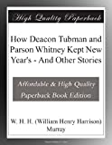 How Deacon Tubman and Parson Whitney Kept New Years - And Other Stories