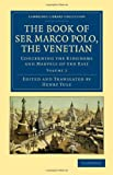 The Book of Ser Marco Polo, the Venetian: Concerning the Kingdoms and Marvels of the East (Cambridge Library Collection - Travel and Exploration in Asia) (Volume 2) (1108022073) by Polo, Marco