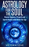 img - for Astrology For The Soul: Discover Happiness, Prosperity and Superior Health Locked Within Your Sign book / textbook / text book