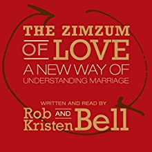 The Zimzum of Love: A New Way of Understanding Marriage (       UNABRIDGED) by Rob Bell, Kristen Bell Narrated by Rob Bell, Kristen Bell