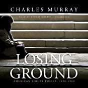 Losing Ground: American Social Policy, 1950 - 1980 | [Charles Murray]