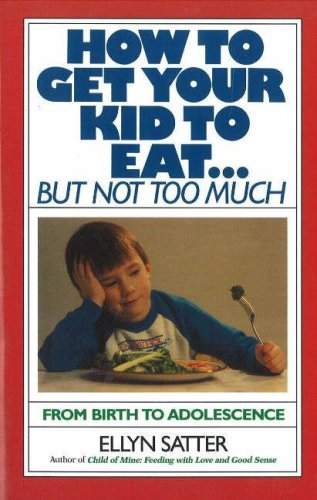 How to Get Your Kid to Eat but Not Too Much, ELLYN SATTER