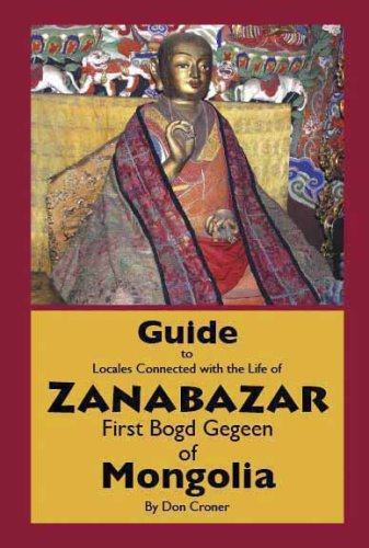 Guide to Locales Connected With The Life of Zanabazar: First Bogd Gegeen Of Mongolia