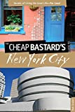 The Cheap Bastard's® Guide to New York City, 5th: Secrets of Living the Good Life--For Less!