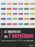 echange, troc Ian Sidaway - Le nuancier de l'acrylique : Petit guide des mélanges de couleurs
