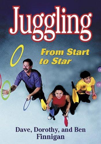 Juggling: From Start to Star, Dave Finnigan, Dorothy Finnigan, Ben Finnigan