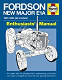 Fordson New Major E1A: An insight into the development, engineering, production and uses of Dagenham's first all-new agricultural tractor (Enthusiasts' Manual) (0857333062) by Ware, Pat