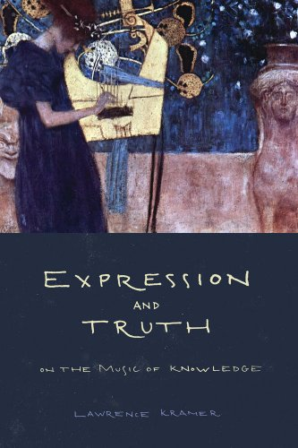 Expression and Truth: On the Music of Knowledge, Lawrence Kramer