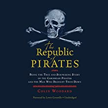 The Republic of Pirates: Being the True and Surprising Story of the Caribbean Pirates and the Man Who Brought Them Down Audiobook by Colin Woodard Narrated by Lewis Grenville