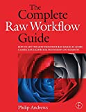 The Complete Raw Workflow Guide: How to get the most from your raw images in Adobe Camera Raw, Lightroom, Photoshop, and Elements (0240810279) by Andrews, Philip