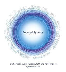 Focused Synergy - Orchestrating Your Purpose, Path and Performance