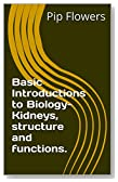 Basic Introductions to Biology- Kidneys, structure and functions.