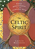 The Celtic Spirit: Daily Meditations for the Turning Year (0062515381) by Matthews, Caitlin