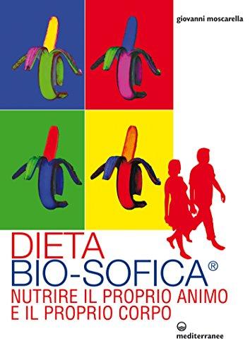 Dieta Bio Sofica® Nutrire il proprio animo e il proprio corpo L'altra medicina PDF