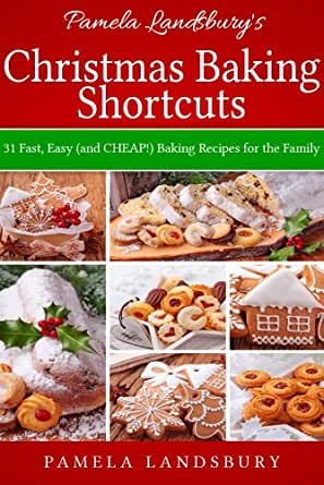 pamela landsbury 39 s christmas baking shortcuts 31 fast