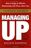 Managing Up: How to Forge an Effective Relationship With Those Above You (0385507720) by Rosanne Badowski