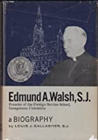 EDMUND A. WALSH, S.J. A Biography. Founder…
