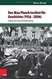 img - for Das Max-Planck-Institut f|r Geschichte (1956-2006): F|nfzig Jahre Geschichtsforschung (German Edition) book / textbook / text book