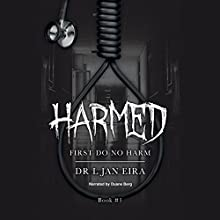 First Do No Harm: Harmed, Book 1 Audiobook by Dr. L. Jan Eira Narrated by Duane Berg