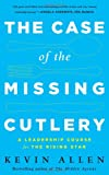 img - for The Case of the Missing Cutlery: A Leadership Course for the Rising Star book / textbook / text book