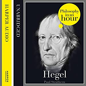 Hegel: Philosophy in an Hour | [Paul Strathern]