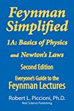 Feynman Lectures Simplified 1A: Basics of Physics & Newton's Laws (Everyone's Guide to the Feynman Lectures on Physic)