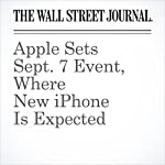 Apple Sets Sept. 7 Event, Where New iPhone Is Expected | Tess Stynes