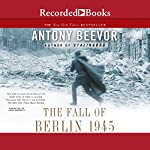 The Fall of Berlin 1945 | Antony Beevor