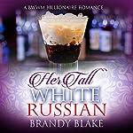 Her Tall White Russian: A BWWM Billionaire Romance | Brandy Blake