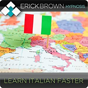 Learn Italian Faster - Learning a Foreign Language: Hypnosis & Subliminal | [Erick Brown Hypnosis]