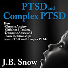 PTSD and Complex PTSD: How Chronic Anxiety, Childhood Trauma, Domestic Abuse and Toxic Relationships Cause PTSD and Complex PTSD: Transcend Mediocrity, Book 70 (       UNABRIDGED) by J.B. Snow Narrated by Sorrel Brigman