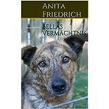 """Bellas Verm�chtnis: Tiergeschichtenvon """"Anita Friedrich"""""""