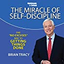 The Miracle of Self Discipline: The 'No Excuses' Way to Getting Things Done  by Brian Tracy Narrated by Brian Tracy