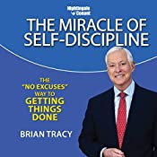 The Miracle of Self Discipline: The 'No Excuses' Way to Getting Things Done | Brian Tracy