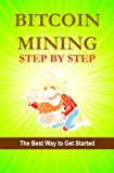 Bitcoin Mining Step by Step (Bitcoin Step by Step)