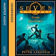 The Tomb of Shadows (Seven Wonders, Book 3) (       UNABRIDGED) by Peter Lerangis Narrated by Johnathan McClain