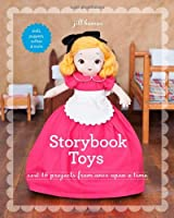 Storybook Toys: Sew 16 Projects from Once Upon a Time: Dolls, Puppets, Softies & More