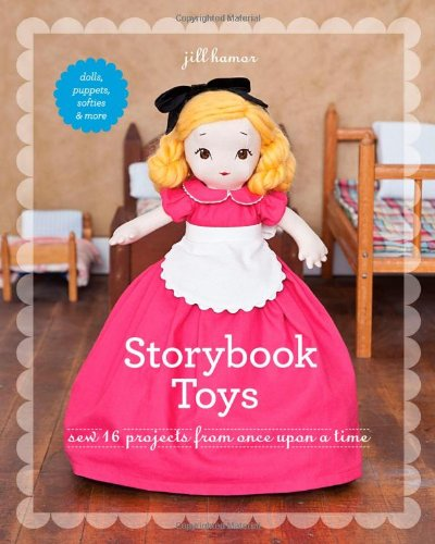 Storybook Toys: Sew 16 Projects from Once Upon a Time  Dolls, Puppets, Softies & More PDF