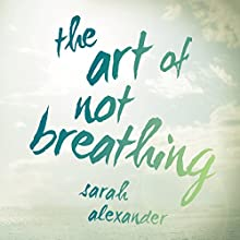 The Art of Not Breathing Audiobook by Sarah Alexander Narrated by Colleen Prendergast
