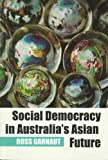 Social Democracy In Australia's Asian Future (0731536673) by Ross Garnaut