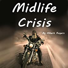 Midlife Crisis: Midlife Crisis Solutions for Men and Women (       UNABRIDGED) by Albert Rogers Narrated by Dave Wright