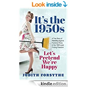 It's the 1950s: Let's Pretend We're Happy. A True Story About Rebelling Against Feminine Roles of the 1950s and Finding Freedom