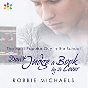 Don't Judge a Book by Its Cover: Most Popular Guy in the School, Book 1 | [Robbie Michaels]