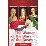 The Women of the Wars of the Roses: Elizabeth Woodville, Margaret Beaufort & Elizabeth of York by Carter, Alicia...