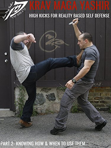 Krav Maga: High Kicks for Reality Based Self Defense (Part Two: Knowing How and When to Use Them)