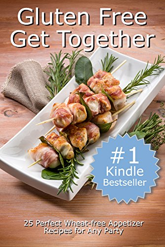 Gluten Free Get Together: 25 Perfect Wheat-free Appetizer Recipes for Any Party (Delicious and Healthy Gluten Free Recipes Book 1) by Jessica W.